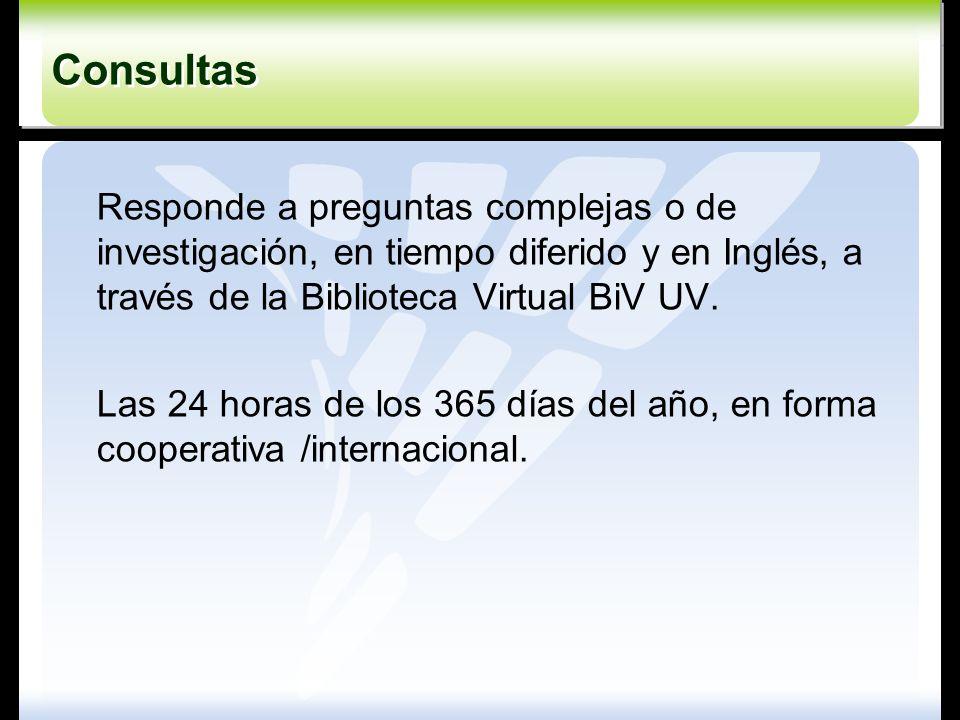 Responde a preguntas complejas o de investigación, en tiempo diferido y en Inglés, a través de la Biblioteca Virtual BiV UV. Las 24 horas de los 365 d