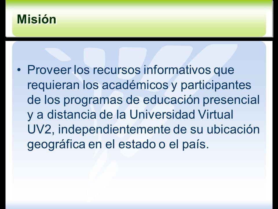 Misión Misión Proveer los recursos informativos que requieran los académicos y participantes de los programas de educación presencial y a distancia de
