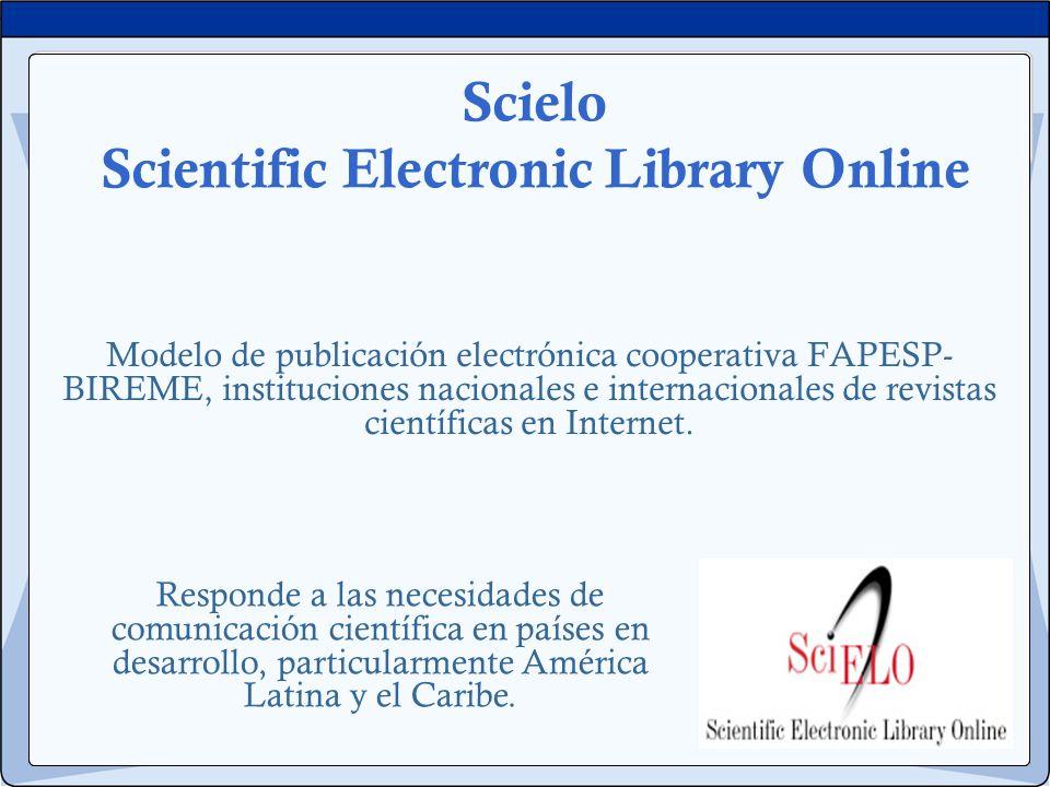 Scielo Scientific Electronic Library Online Modelo de publicación electrónica cooperativa FAPESP- BIREME, instituciones nacionales e internacionales d