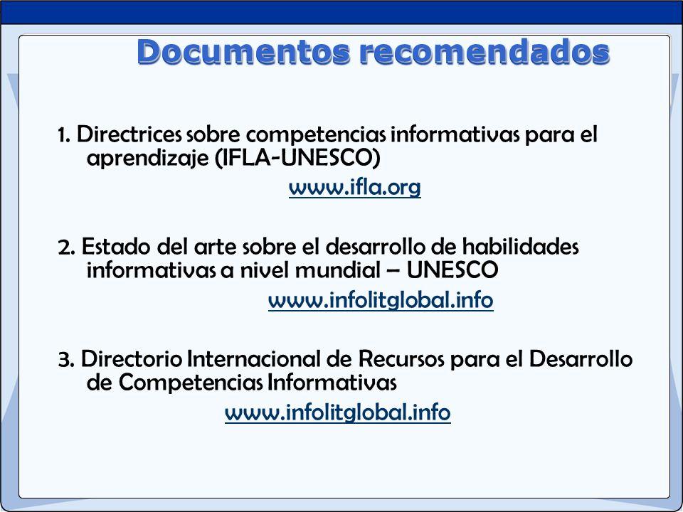 Documentos recomendados 1. Directrices sobre competencias informativas para el aprendizaje (IFLA-UNESCO) www.ifla.org 2. Estado del arte sobre el desa