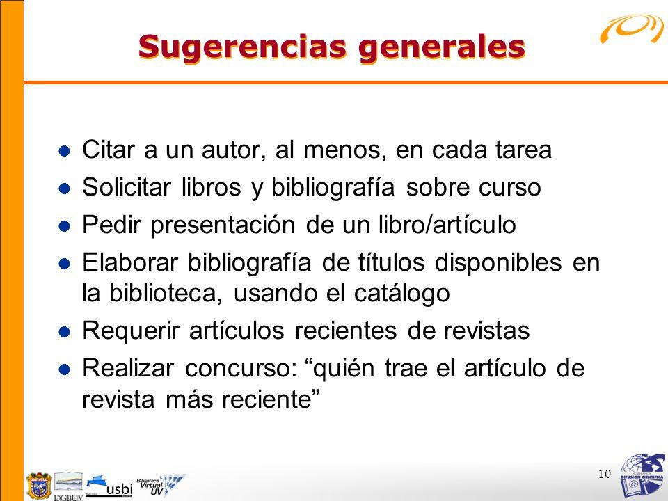 10 Sugerencias generales Sugerencias generales l Citar a un autor, al menos, en cada tarea l Solicitar libros y bibliografía sobre curso l Pedir prese