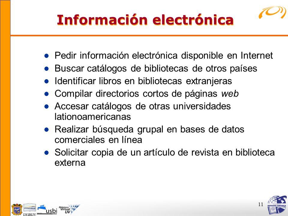 11 Información electrónica Información electrónica l Pedir información electrónica disponible en Internet l Buscar catálogos de bibliotecas de otros p