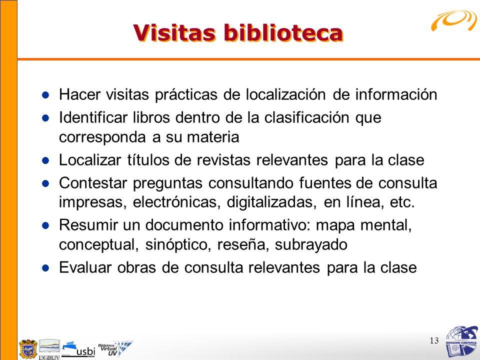 13 Visitas biblioteca Visitas biblioteca l Hacer visitas prácticas de localización de información l Identificar libros dentro de la clasificación que