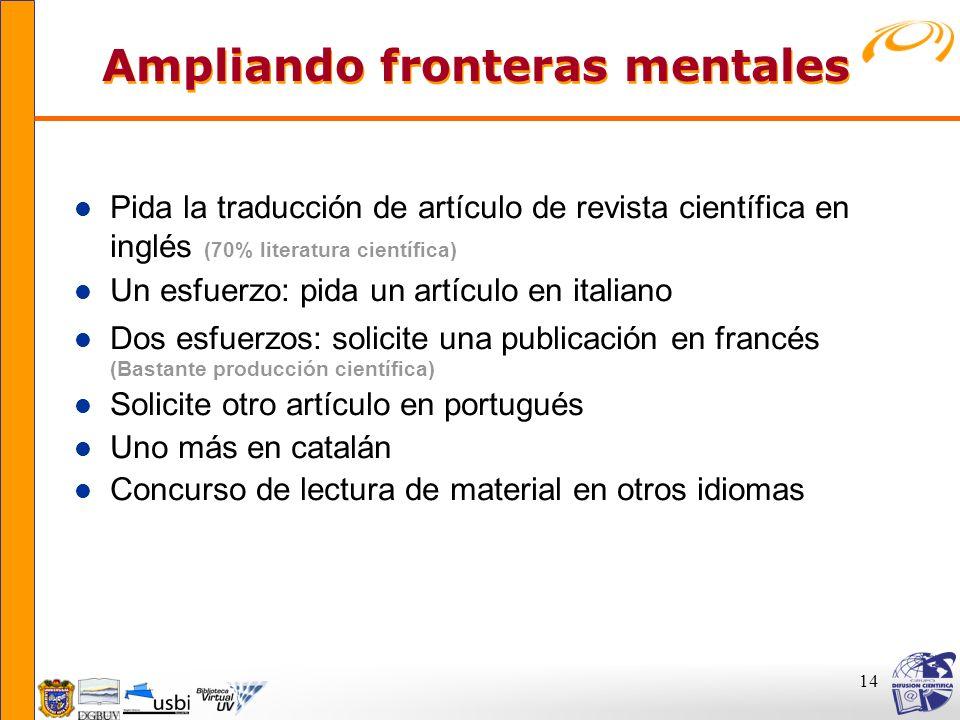 14 Ampliando fronteras mentales Ampliando fronteras mentales l Pida la traducción de artículo de revista científica en inglés (70% literatura científi