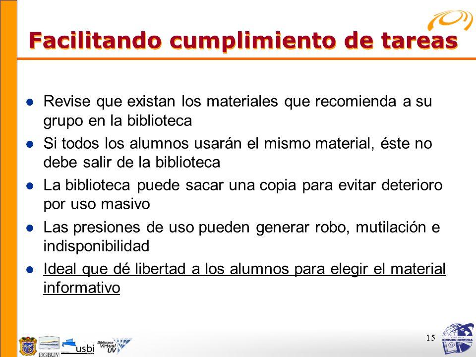 15 Facilitando cumplimiento de tareas Facilitando cumplimiento de tareas l Revise que existan los materiales que recomienda a su grupo en la bibliotec