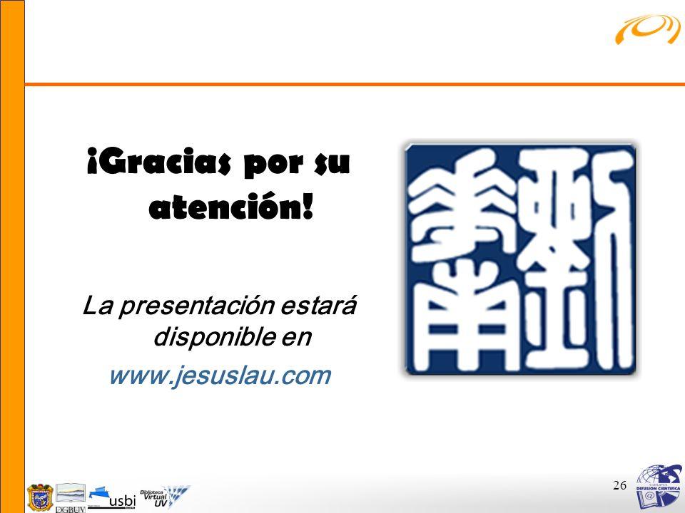 26 ¡Gracias por su atención! La presentación estará disponible en www.jesuslau.com