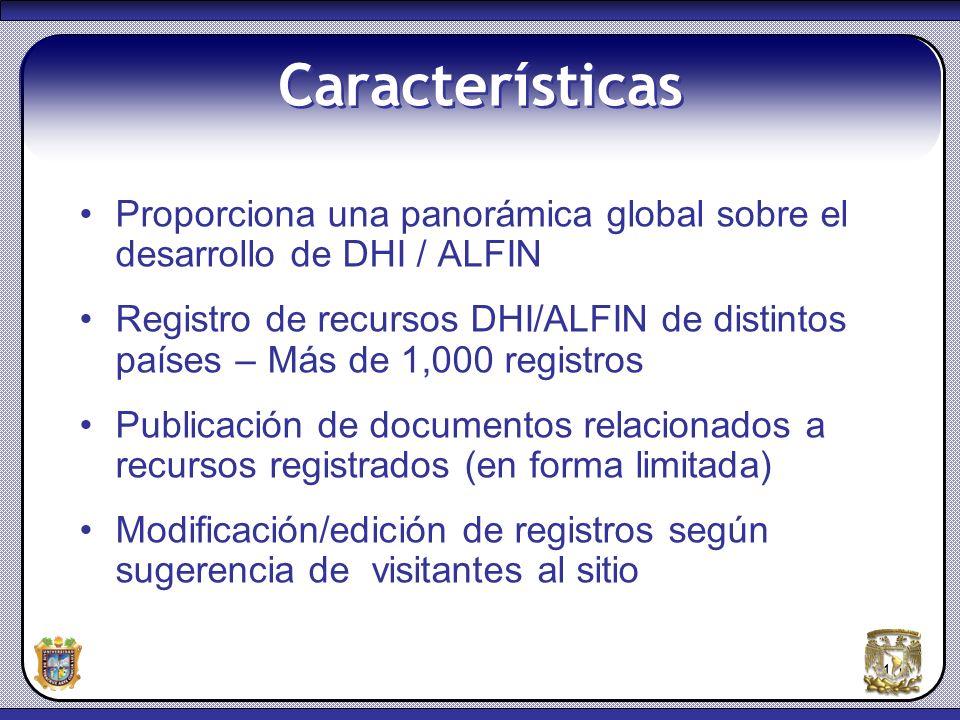10 Características Proporciona una panorámica global sobre el desarrollo de DHI / ALFIN Registro de recursos DHI/ALFIN de distintos países – Más de 1,