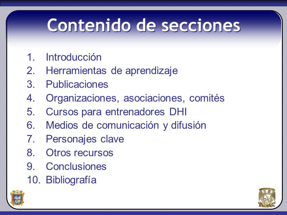 21 Contenido de secciones 1.Introducción 2.Herramientas de aprendizaje 3.Publicaciones 4.Organizaciones, asociaciones, comités 5.Cursos para entrenado