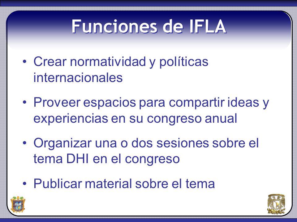 3 Funciones de IFLA Crear normatividad y políticas internacionales Proveer espacios para compartir ideas y experiencias en su congreso anual Organizar
