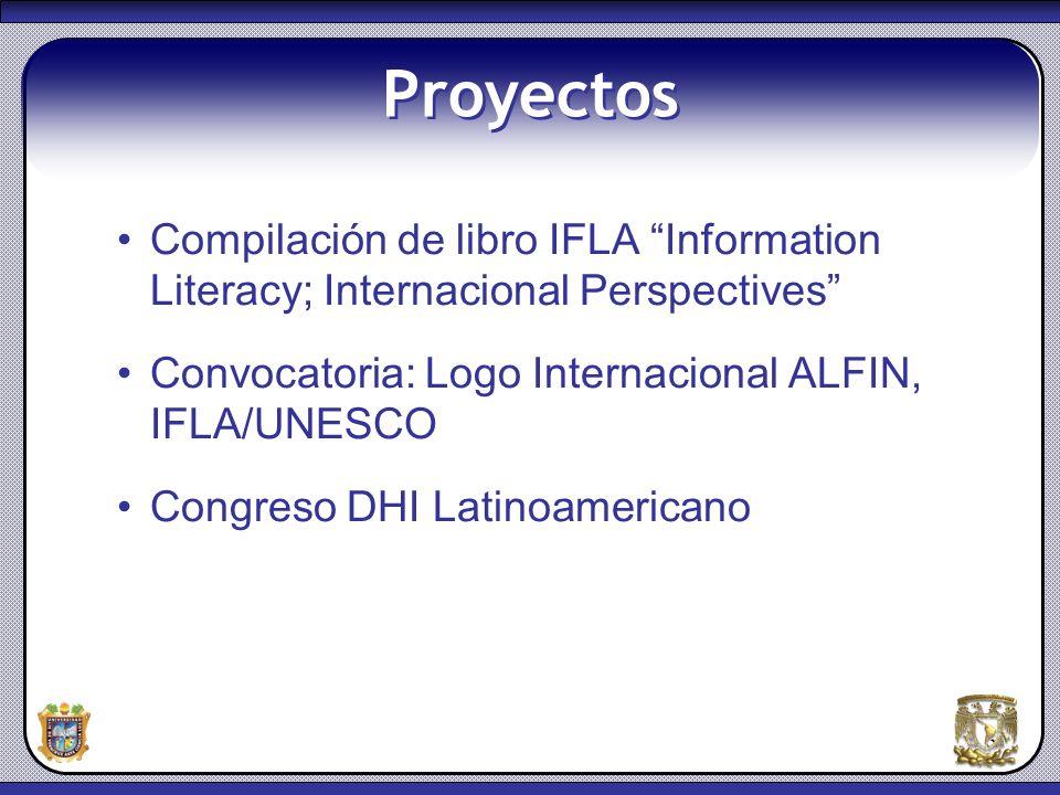 6 Proyectos Compilación de libro IFLA Information Literacy; Internacional Perspectives Convocatoria: Logo Internacional ALFIN, IFLA/UNESCO Congreso DH