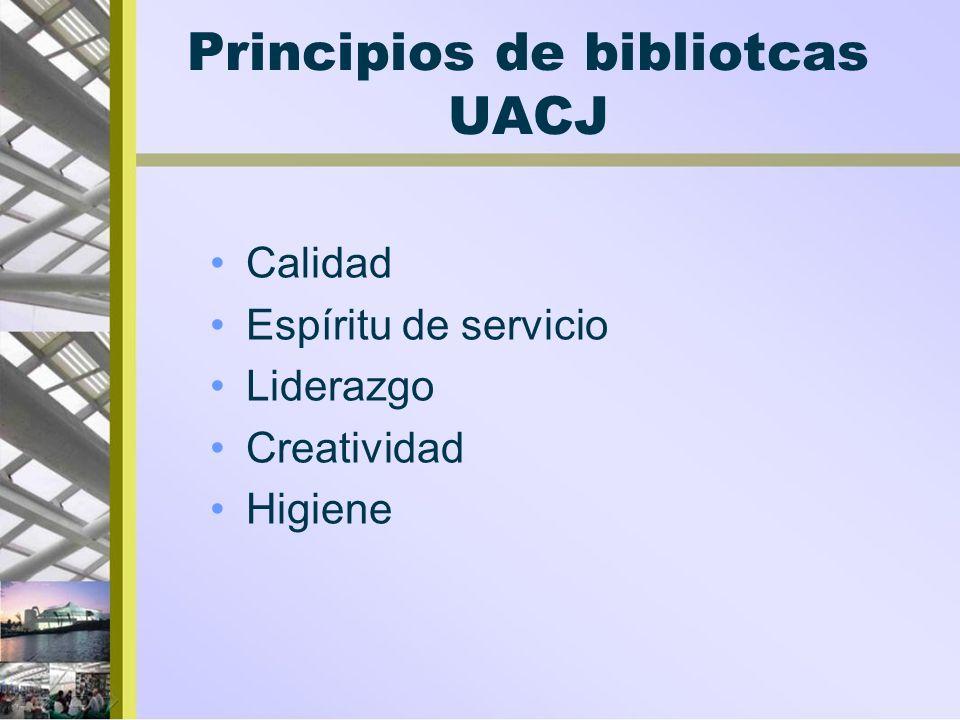 Principios de bibliotcas UACJ Calidad Espíritu de servicio Liderazgo Creatividad Higiene