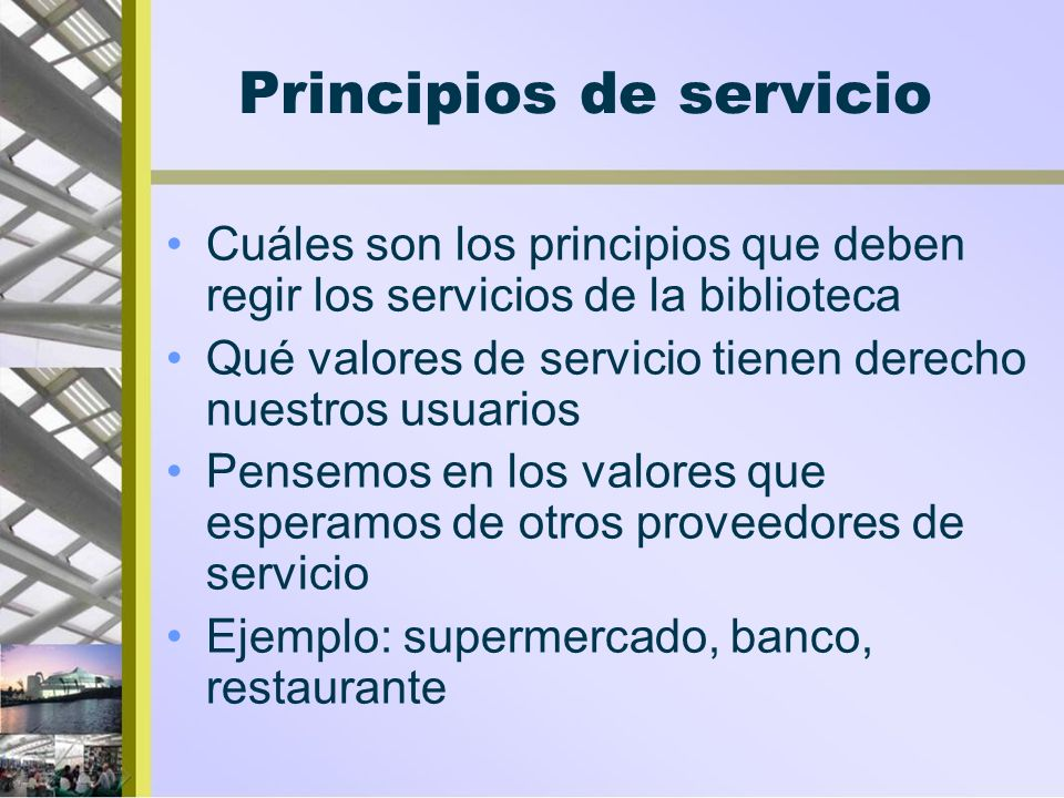 Principios de servicio Cuáles son los principios que deben regir los servicios de la biblioteca Qué valores de servicio tienen derecho nuestros usuari