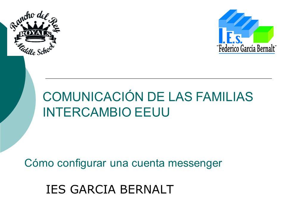 Cómo configurar una cuenta messenger IES GARCIA BERNALT COMUNICACIÓN DE LAS FAMILIAS INTERCAMBIO EEUU