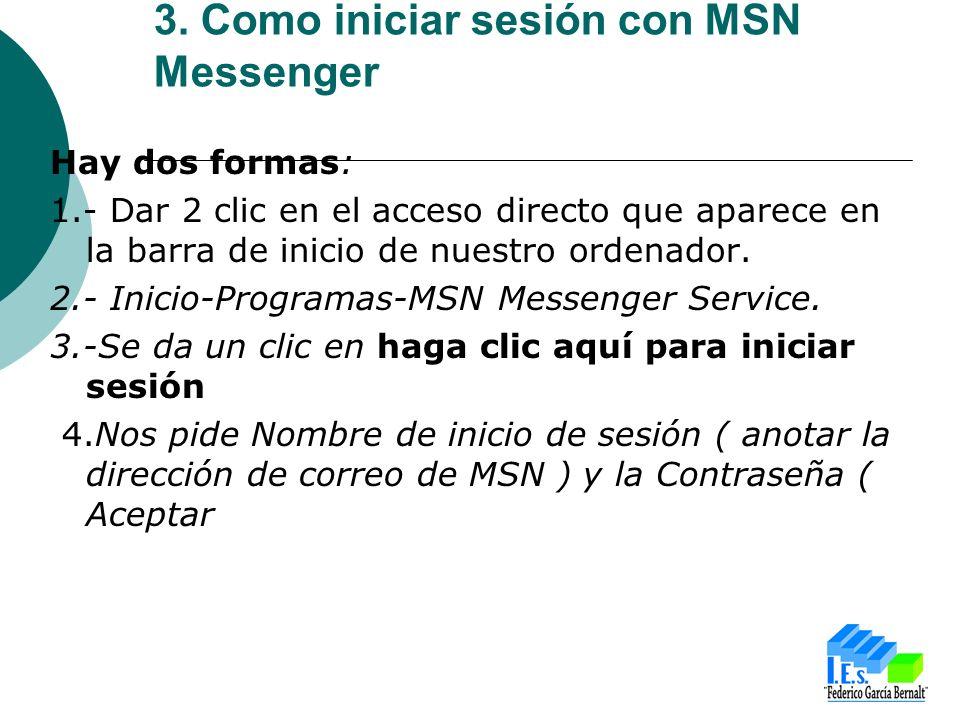 3. Como iniciar sesión con MSN Messenger Hay dos formas: 1.- Dar 2 clic en el acceso directo que aparece en la barra de inicio de nuestro ordenador. 2