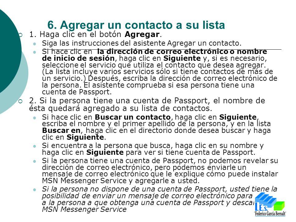 6. Agregar un contacto a su lista 1. Haga clic en el botón Agregar. Siga las instrucciones del asistente Agregar un contacto. Si hace clic en la direc