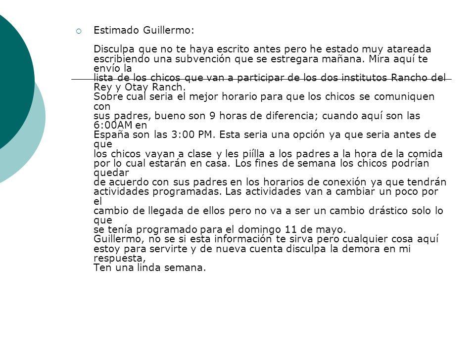 Estimado Guillermo: Disculpa que no te haya escrito antes pero he estado muy atareada escribiendo una subvención que se estregara mañana.