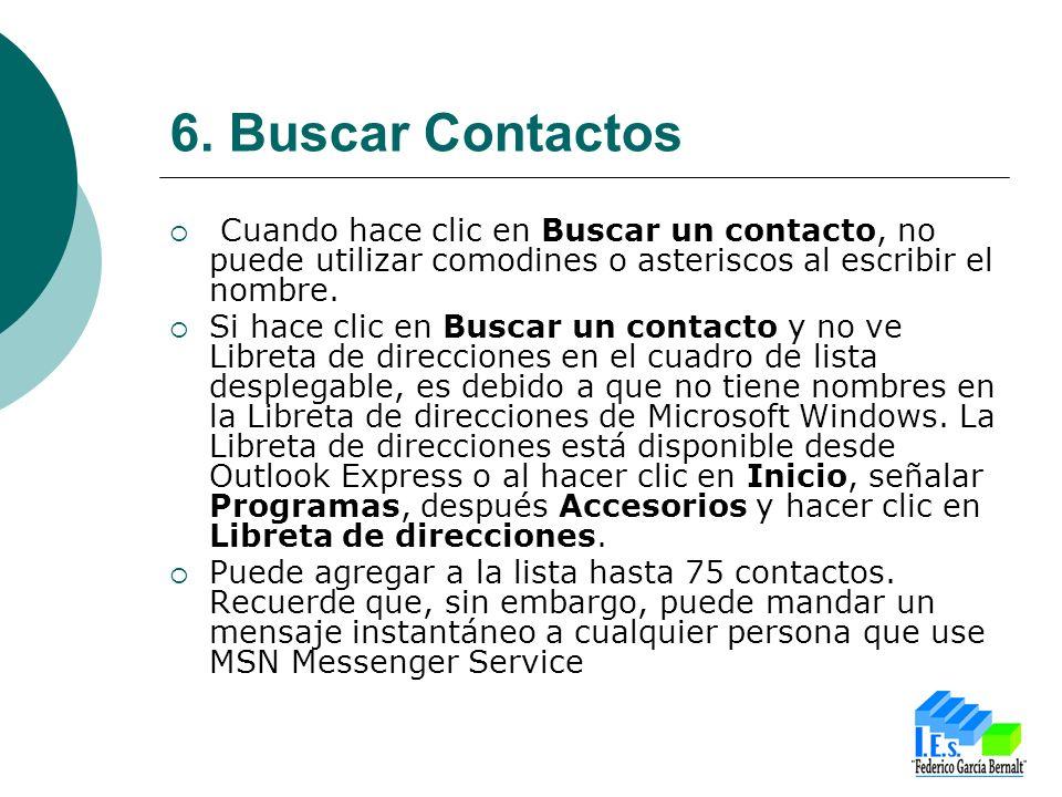 6. Buscar Contactos Cuando hace clic en Buscar un contacto, no puede utilizar comodines o asteriscos al escribir el nombre. Si hace clic en Buscar un