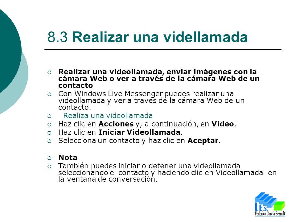 8.3 Realizar una videllamada Realizar una videollamada, enviar imágenes con la cámara Web o ver a través de la cámara Web de un contacto Con Windows L