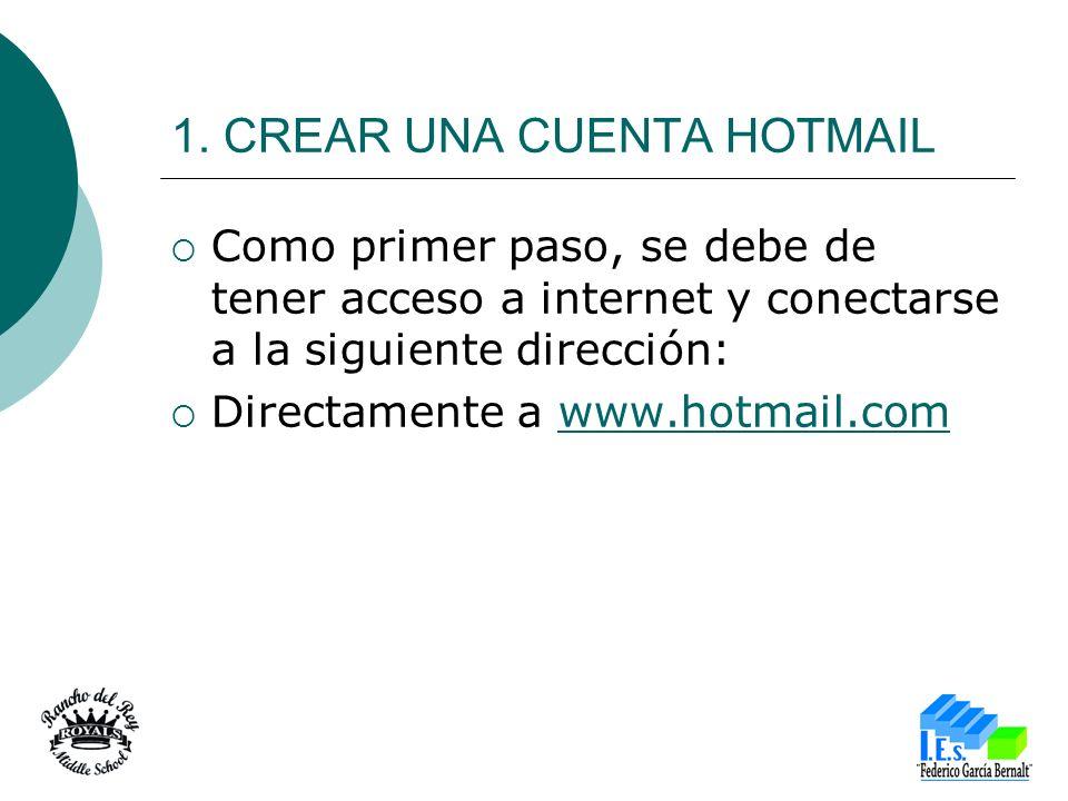 1. CREAR UNA CUENTA HOTMAIL Como primer paso, se debe de tener acceso a internet y conectarse a la siguiente dirección: Directamente a www.hotmail.com