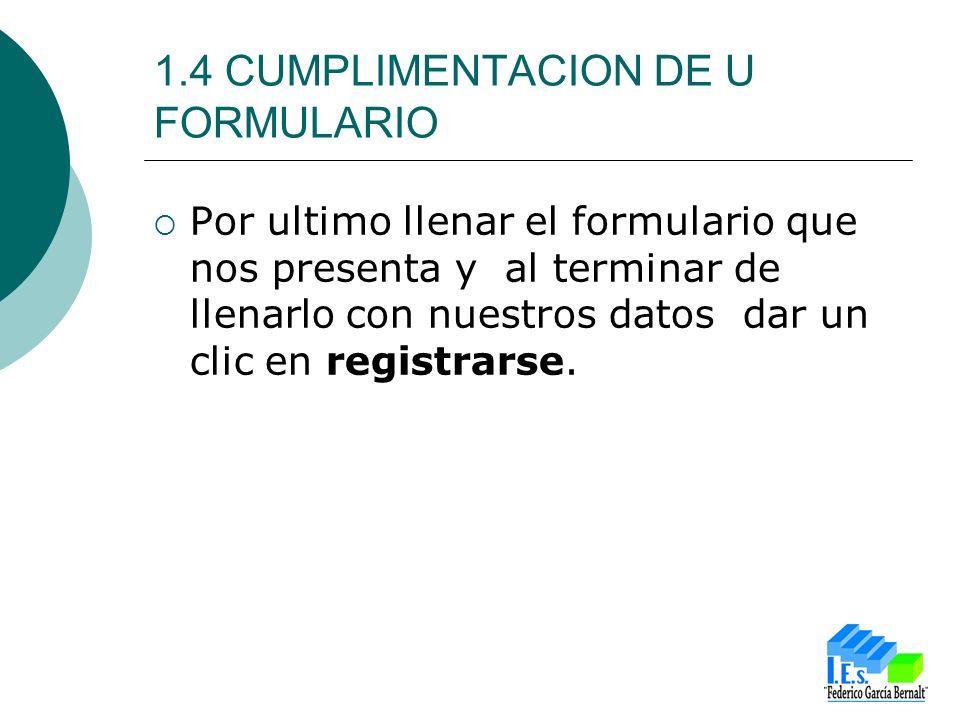 1.4 CUMPLIMENTACION DE U FORMULARIO Por ultimo llenar el formulario que nos presenta y al terminar de llenarlo con nuestros datos dar un clic en registrarse.