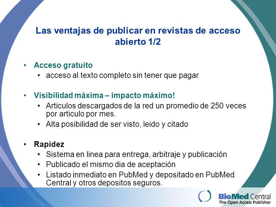 Las ventajas de publicar en revistas de acceso abierto 1/2 Acceso gratuito acceso al texto completo sin tener que pagar Visibilidad máxima – impacto máximo.
