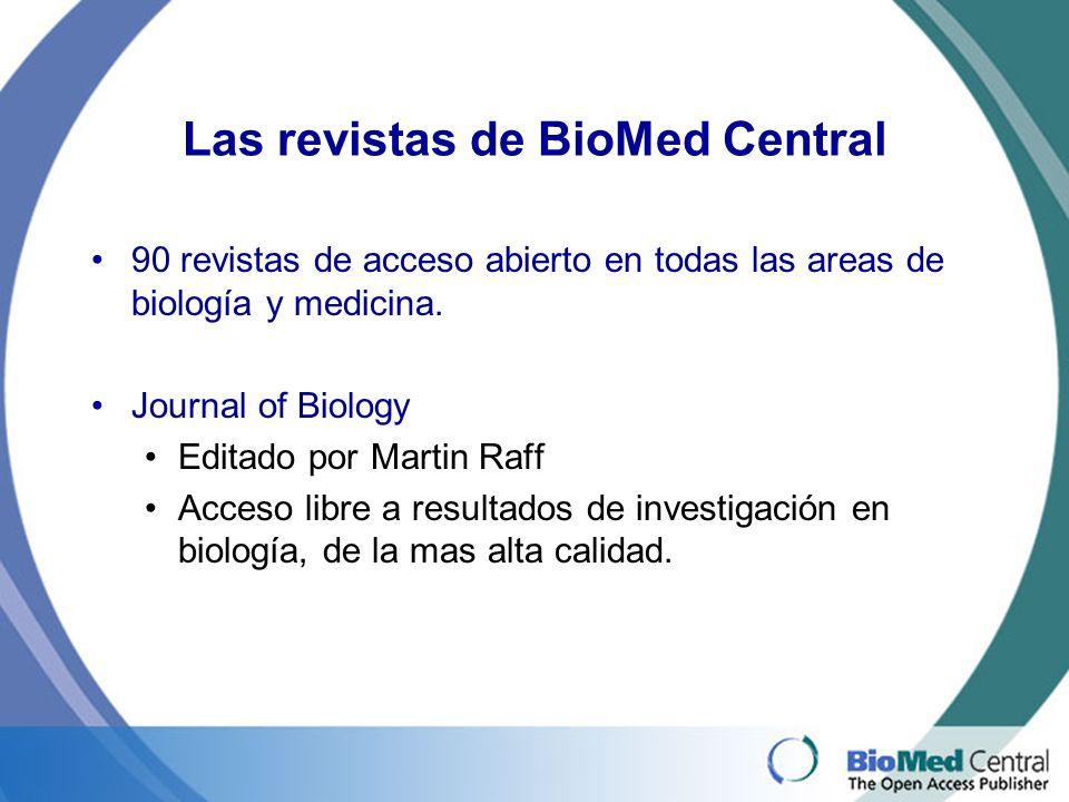 Las revistas de BioMed Central 90 revistas de acceso abierto en todas las areas de biología y medicina.