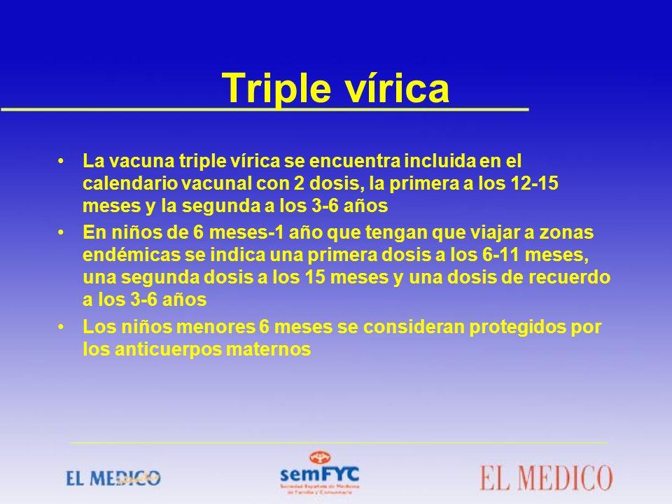 Triple vírica La vacuna triple vírica se encuentra incluida en el calendario vacunal con 2 dosis, la primera a los 12-15 meses y la segunda a los 3-6