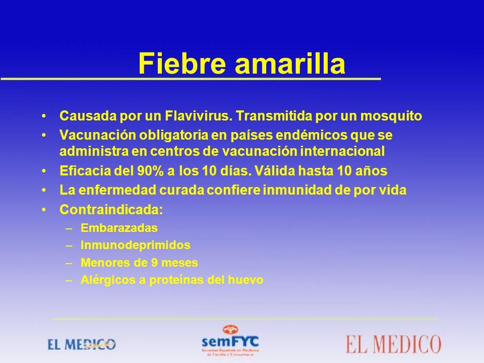Causada por un Flavivirus. Transmitida por un mosquito Vacunación obligatoria en países endémicos que se administra en centros de vacunación internaci