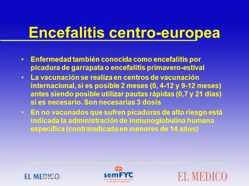 Encefalitis centro-europea Enfermedad también conocida como encefalitis por picadura de garrapata o encefalitis primavero-estival La vacunación se rea