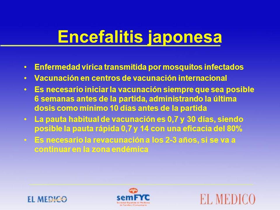Encefalitis japonesa Enfermedad vírica transmitida por mosquitos infectados Vacunación en centros de vacunación internacional Es necesario iniciar la