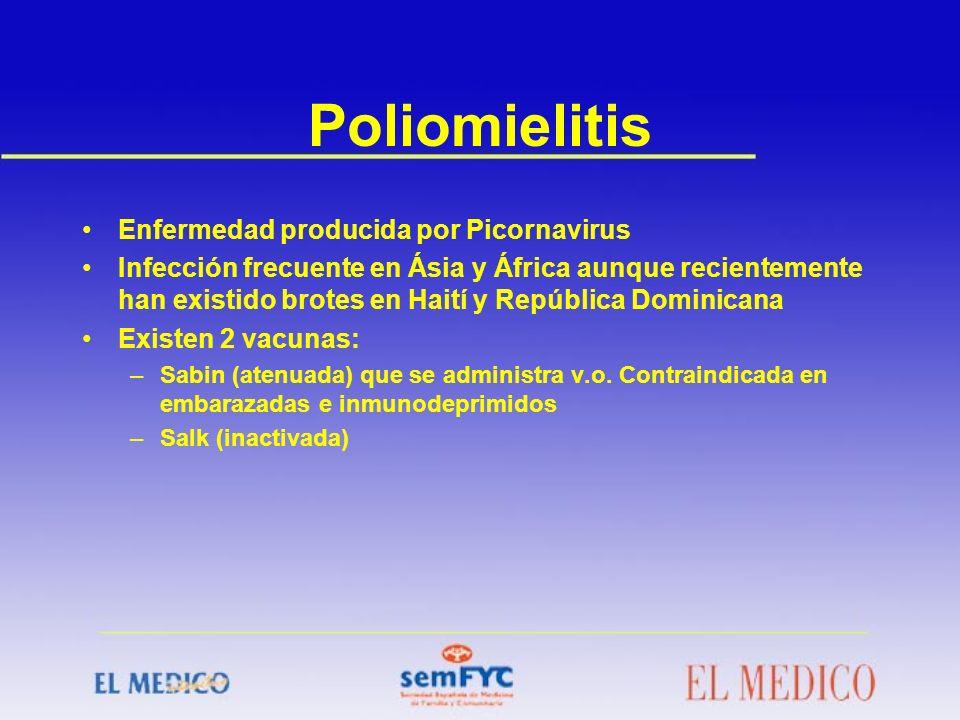 Poliomielitis Enfermedad producida por Picornavirus Infección frecuente en Ásia y África aunque recientemente han existido brotes en Haití y República