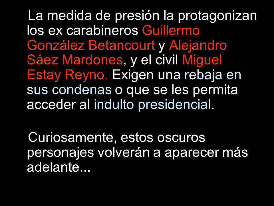 La medida de presión la protagonizan los ex carabineros Guillermo González Betancourt y Alejandro Sáez Mardones, y el civil Miguel Estay Reyno. Exigen