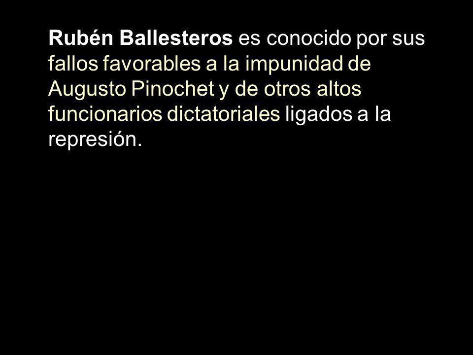 Rubén Ballesteros es conocido por sus fallos favorables a la impunidad de Augusto Pinochet y de otros altos funcionarios dictatoriales ligados a la re