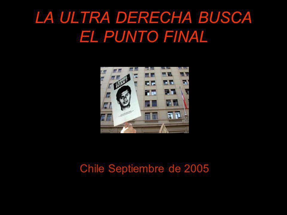 LA ULTRA DERECHA BUSCA EL PUNTO FINAL Chile Septiembre de 2005