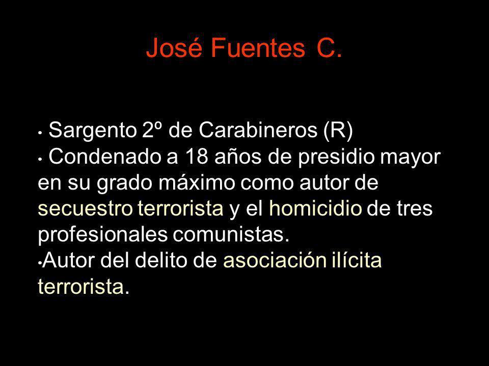 José Fuentes C. Sargento 2º de Carabineros (R) Condenado a 18 años de presidio mayor en su grado máximo como autor de secuestro terrorista y el homici