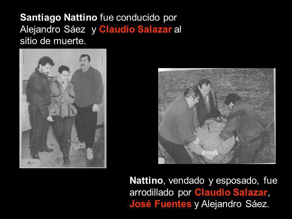 Santiago Nattino fue conducido por Alejandro Sáez y Claudio Salazar al sitio de muerte. Nattino, vendado y esposado, fue arrodillado por Claudio Salaz
