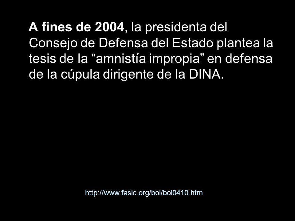 A fines de 2004, la presidenta del Consejo de Defensa del Estado plantea la tesis de la amnistía impropia en defensa de la cúpula dirigente de la DINA