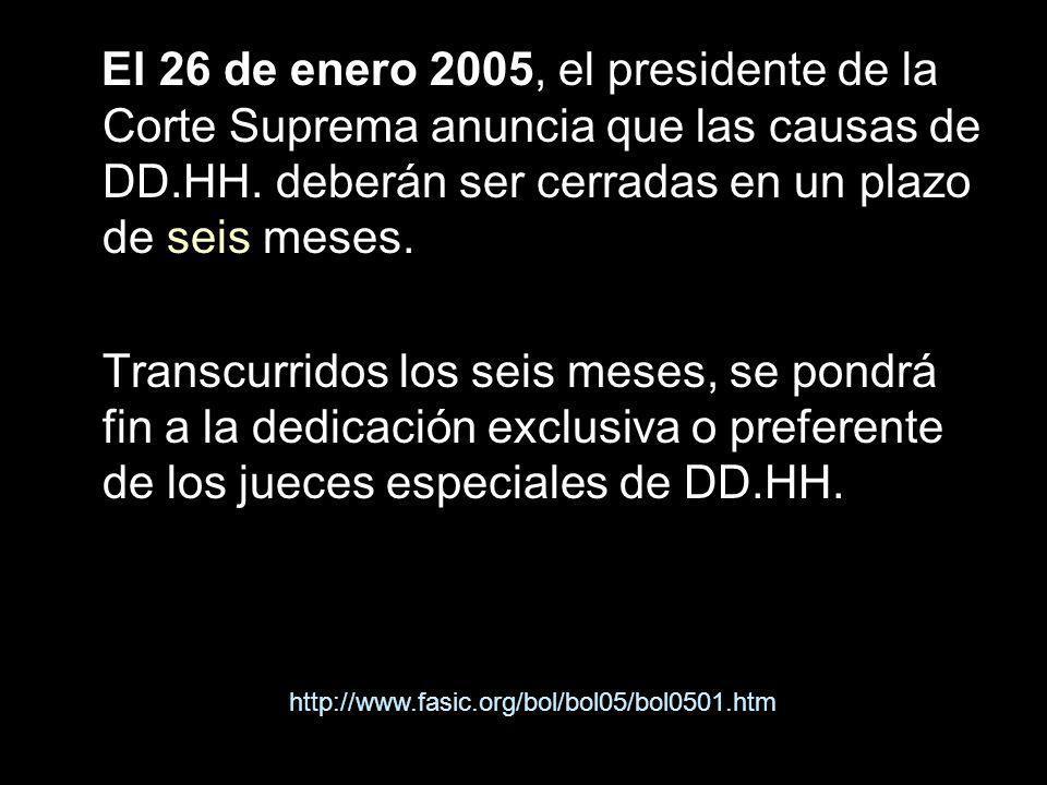 El 26 de enero 2005, el presidente de la Corte Suprema anuncia que las causas de DD.HH. deberán ser cerradas en un plazo de seis meses. Transcurridos