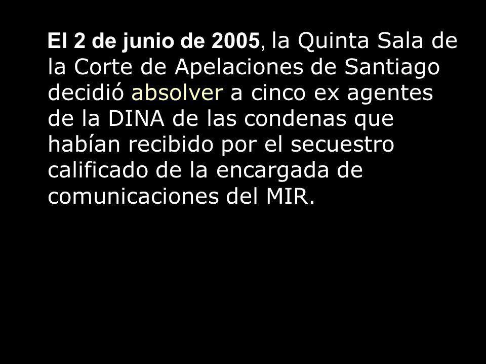 El 2 de junio de 2005, la Quinta Sala de la Corte de Apelaciones de Santiago decidió absolver a cinco ex agentes de la DINA de las condenas que habían