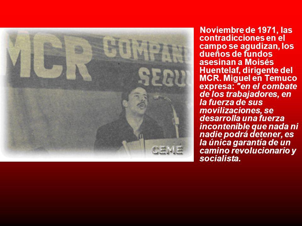 Noviembre de 1971, las contradicciones en el campo se agudizan, los dueños de fundos asesinan a Moisés Huentelaf, dirigente del MCR. Miguel en Temuco