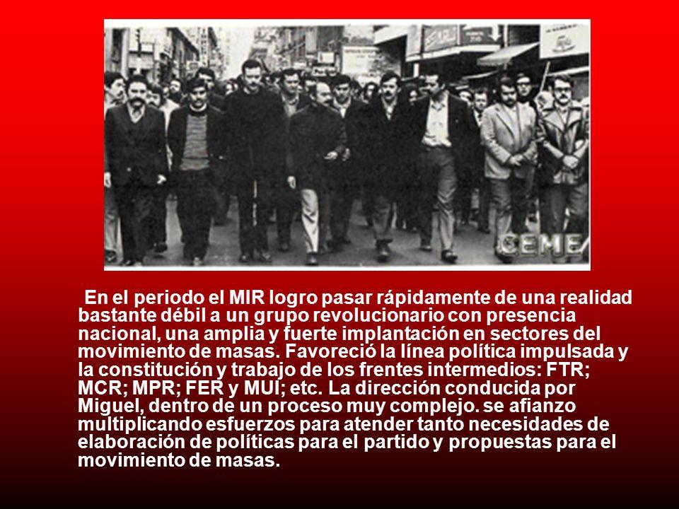 En el periodo el MIR logro pasar rápidamente de una realidad bastante débil a un grupo revolucionario con presencia nacional, una amplia y fuerte impl