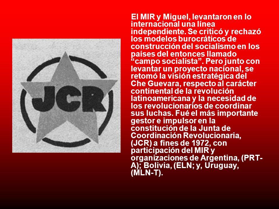 El MIR y Miguel, levantaron en lo internacional una línea independiente. Se criticó y rechazó los modelos burocráticos de construcción del socialismo