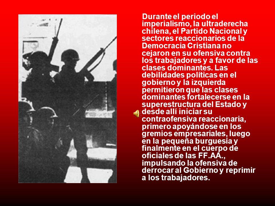 Durante el periodo el imperialismo, la ultraderecha chilena, el Partido Nacional y sectores reaccionarios de la Democracia Cristiana no cejaron en su