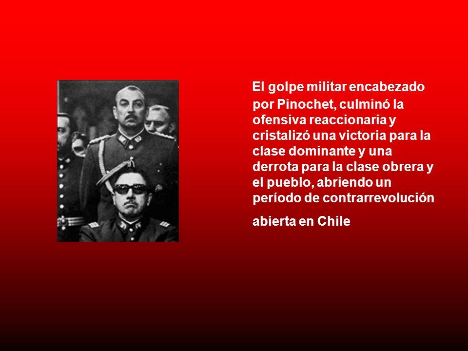 El golpe militar encabezado por Pinochet, culminó la ofensiva reaccionaria y cristalizó una victoria para la clase dominante y una derrota para la cla