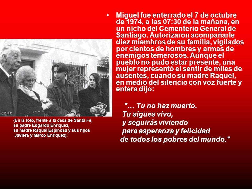 Miguel fue enterrado el 7 de octubre de 1974, a las 07:30 de la mañana, en un nicho del Cementerio General de Santiago. Autorizaron acompañarle diez m