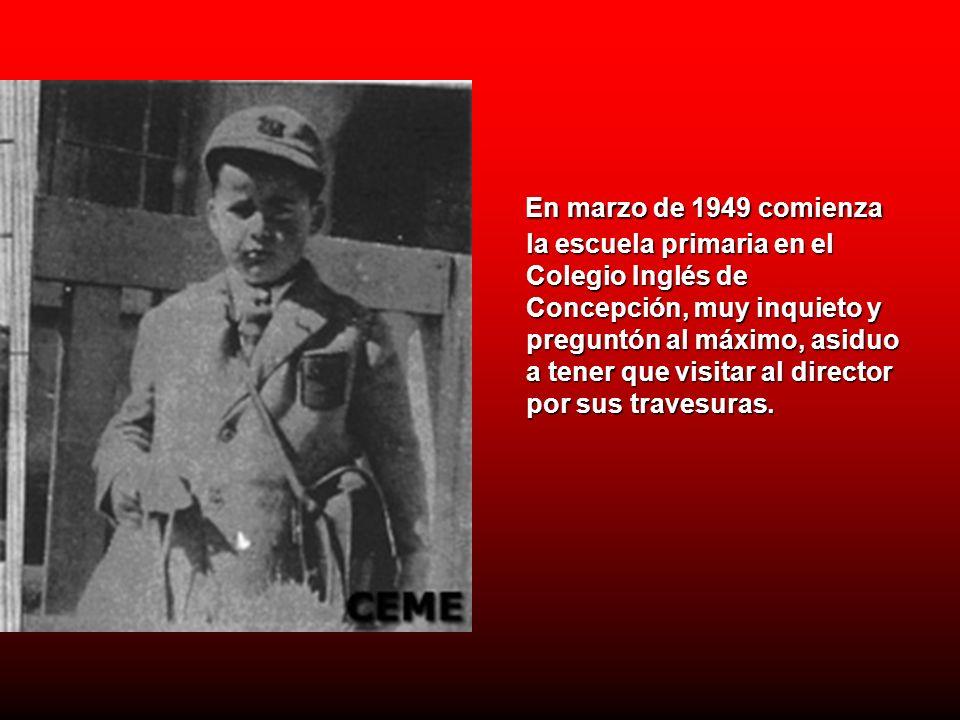 En marzo de 1949 comienza la escuela primaria en el Colegio Inglés de Concepción, muy inquieto y preguntón al máximo, asiduo a tener que visitar al di