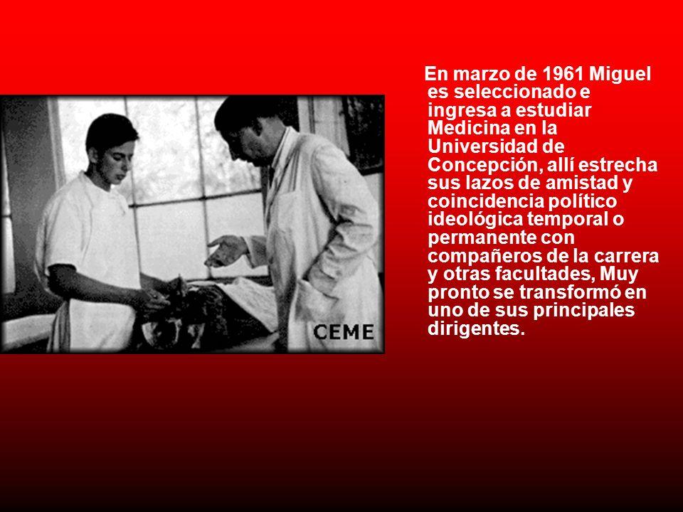 En marzo de 1961 Miguel es seleccionado e ingresa a estudiar Medicina en la Universidad de Concepción, allí estrecha sus lazos de amistad y coincidenc