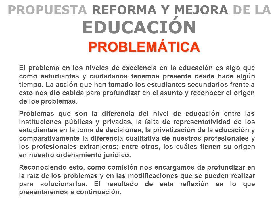 PROPUESTA REFORMA Y MEJORA DE LA EDUCACIÓN LOS LOS PRINCIPIOS TRABAJAR SISTEMATICAMENTE ENTRE LOS DIFERENTES ACTORES DE LA EDUCACION EN CHILE (ESTUDIANTES SECUNDARIOS, UNIVERSITARIOS, DOCENTES, FUNCIONARIOS, ETC.) PARA CREAR UNA REFORMA INFORMADA, PROFUNDA Y COMPLETA DE LA LEY.