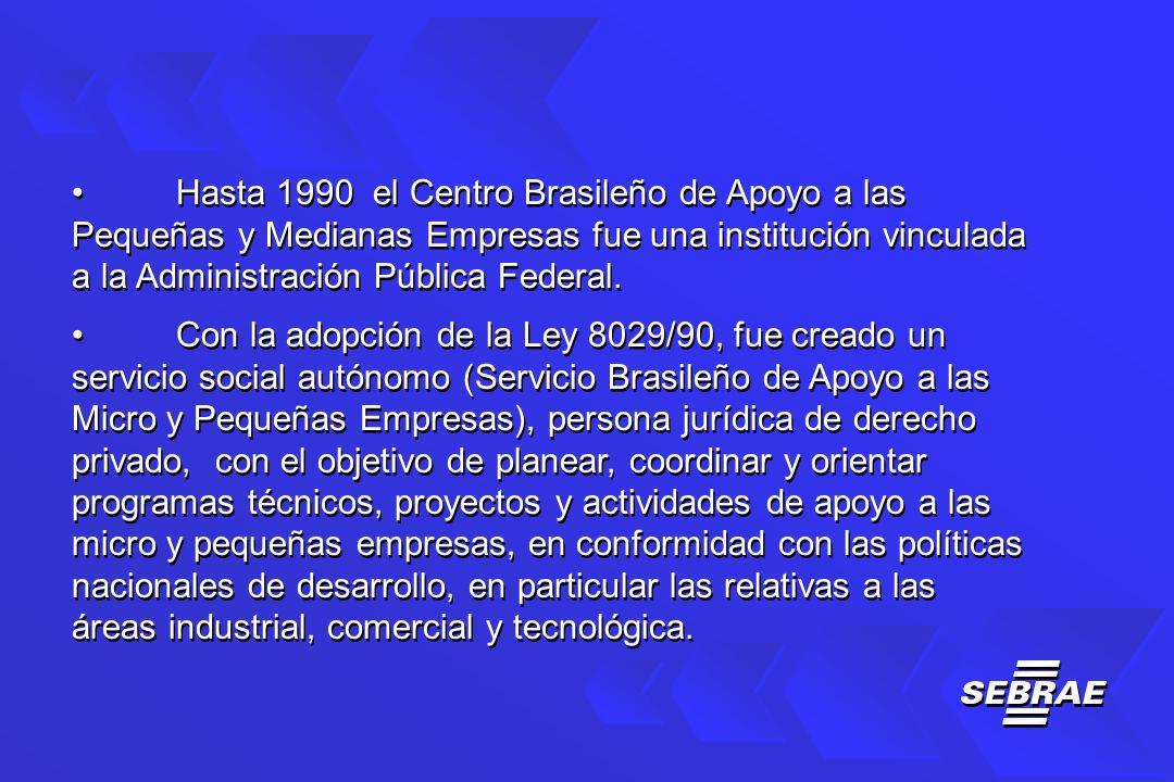Hasta 1990 el Centro Brasileño de Apoyo a las Pequeñas y Medianas Empresas fue una institución vinculada a la Administración Pública Federal.