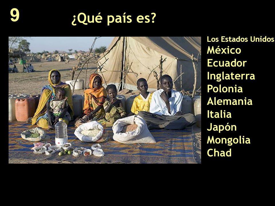¿Qué país es? Los Estados Unidos México Ecuador Inglaterra Polonia Alemania Italia Japón Mongolia Chad 9